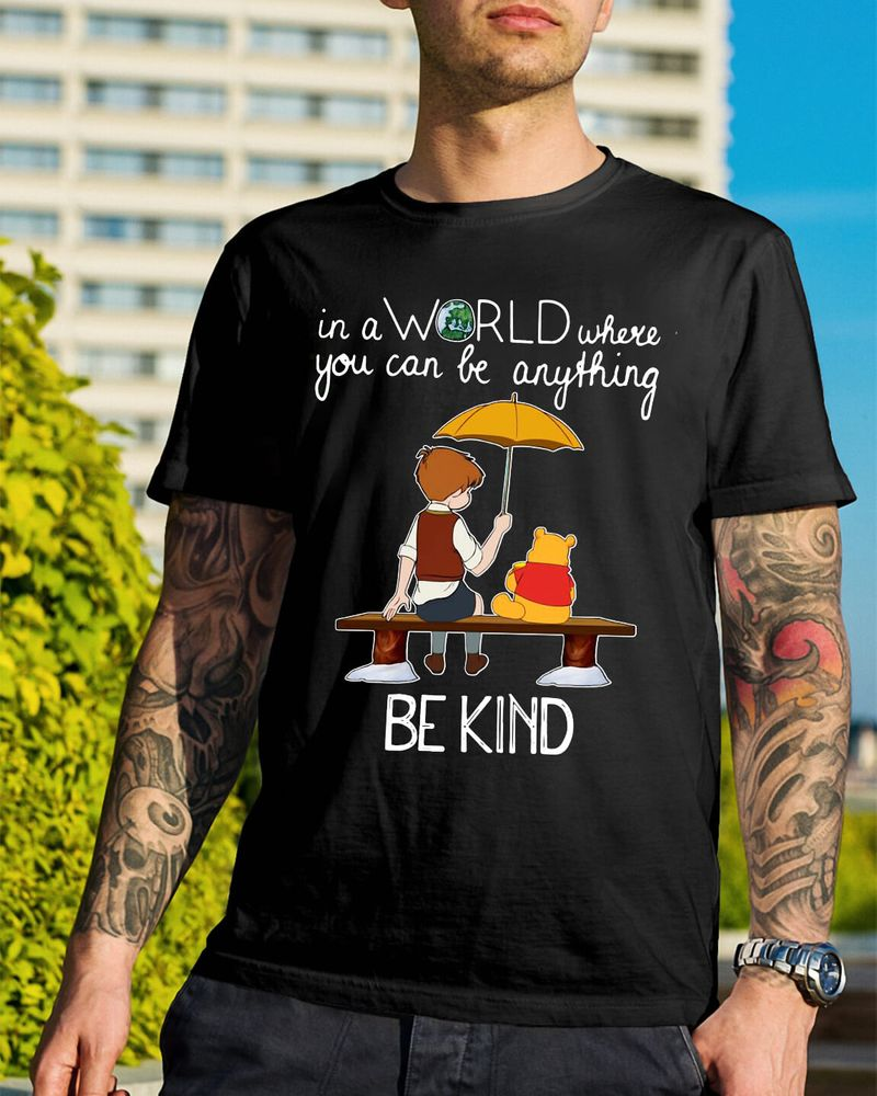 Winnie The Pooh In A World Where You Can Be Anything Be Kind Shirt Black