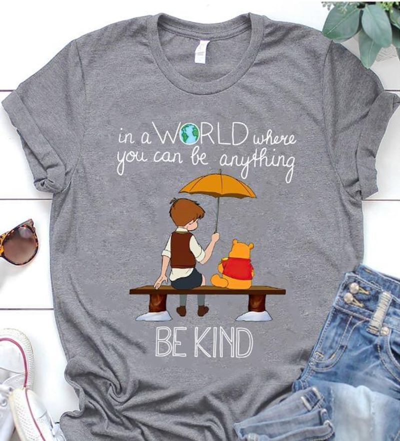 Winnie The Pooh In A World Where You Can Be Anything Be Kind T Shirt S-6XL Mens And Women Clothing