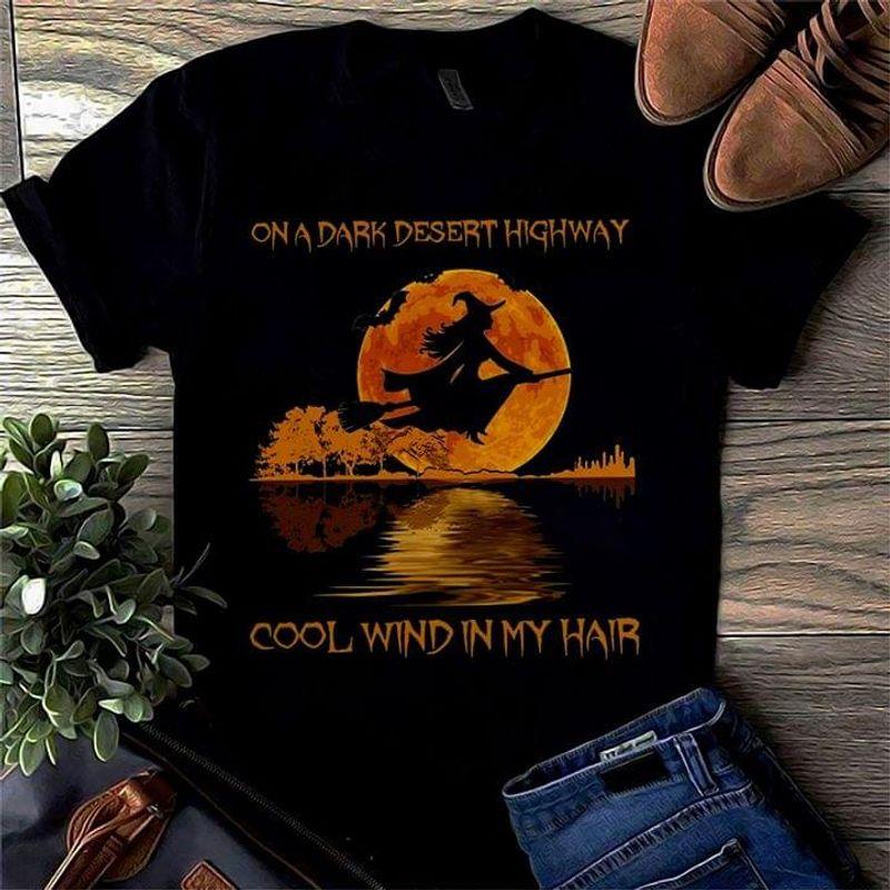 Witch On A Dark Desert Highway Cool Wind In My Hair Black T Shirt Men And Women S-6XL Cotton