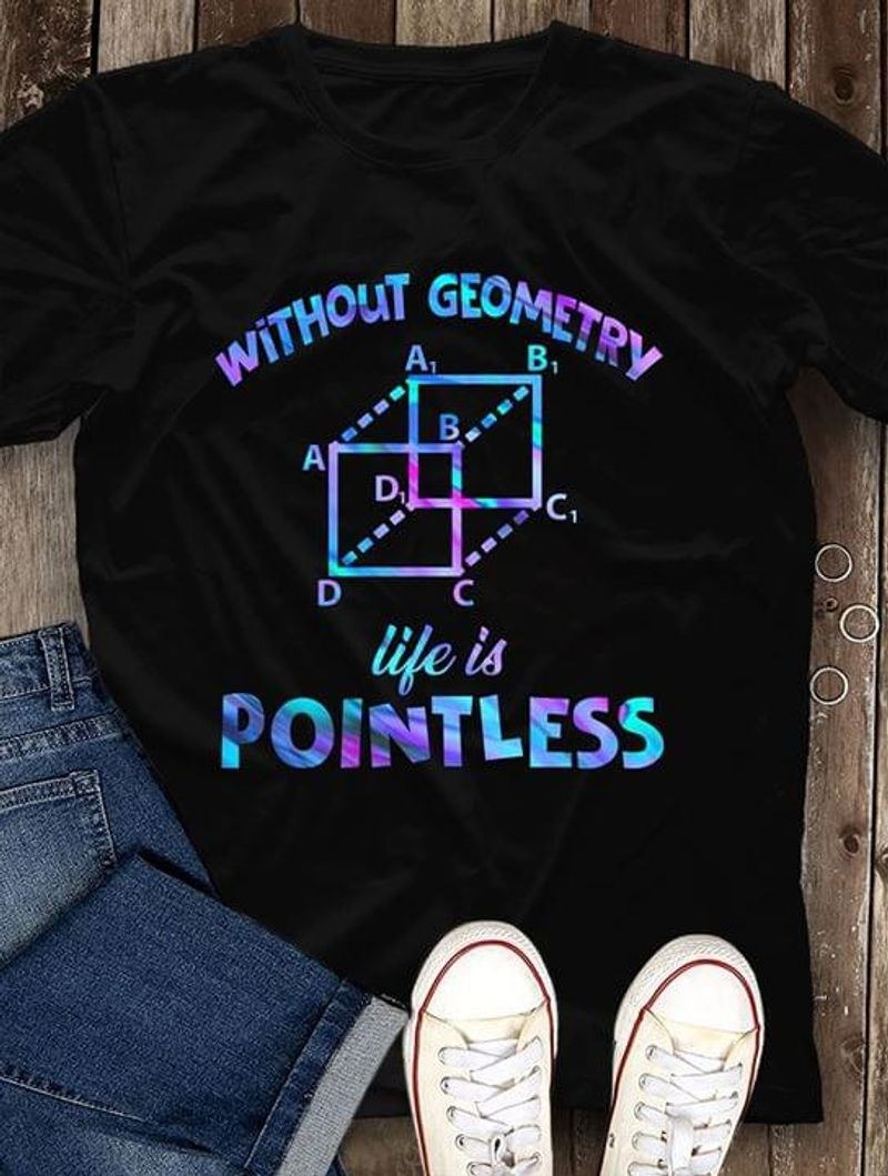 Without Geometry Life Is Pointless Rectangular Box Gift For Math Lovers BlackT Shirt Men/ Woman S-6XL Cotton