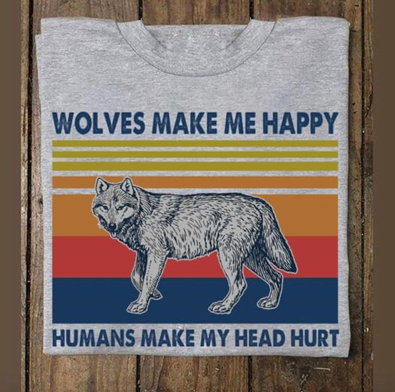 Wolves Make Me Happy Humans Make My Head Hurt Animal Lovers Gift Grey T Shirt Men/ Woman S-6XL Cotton