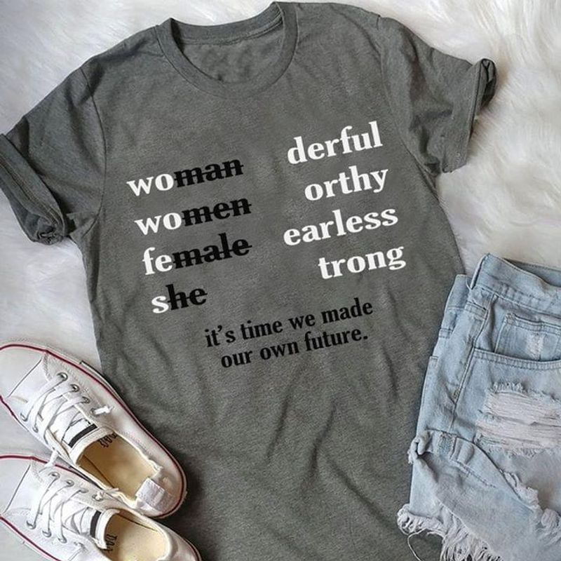 Woman Women Female She Wonderful Worthy It'S Time We Made Our Own Future Grey T Shirt Men And Women S-6XL Cotton