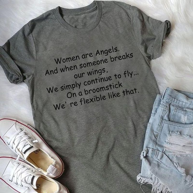 Women Are Angels And When Someone Breaks Our Wings We Simply Continue Grey T Shirt Men And Women S-6XL Cotton
