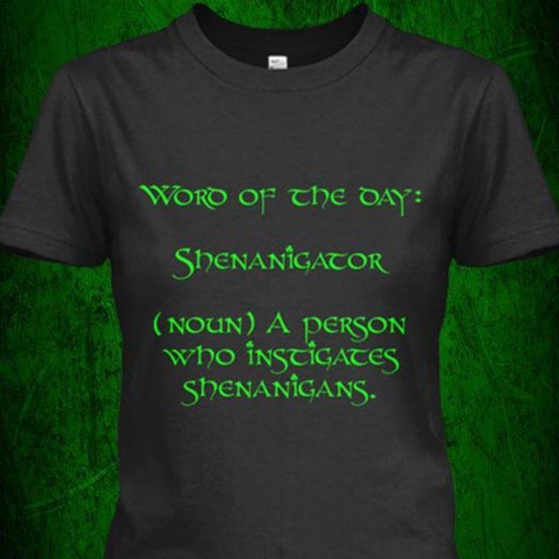 Word Of The Day Shenanigator Noun A Person Who Instigates Shenanigans T-shirt Black A4