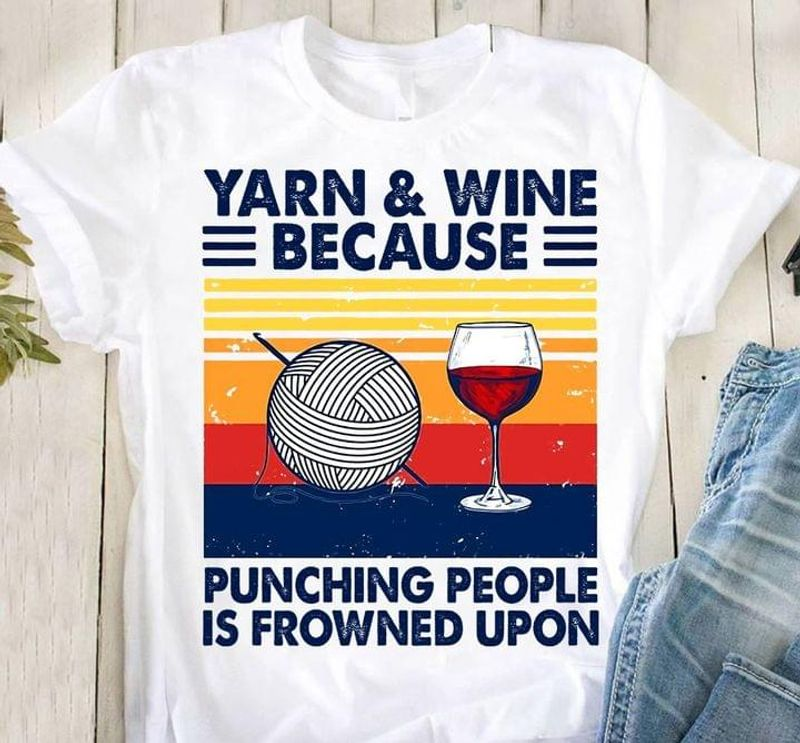 Yarn 7 Wine Because Punching People Is Frowned Upon Vintage White T Shirt Men And Women S-6XL Cotton