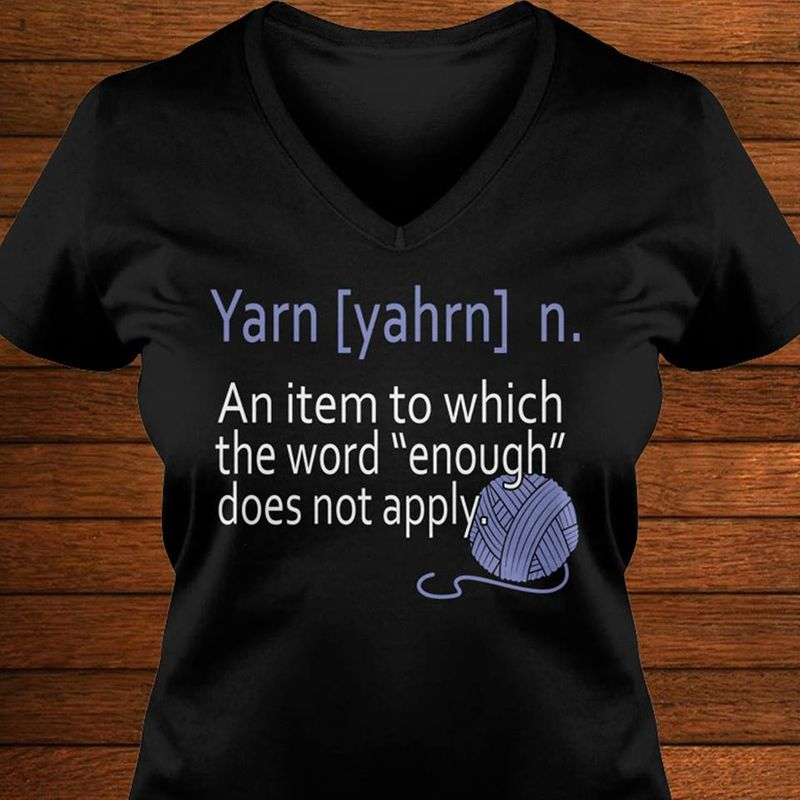 Yarn An Item To Which The Word Enough Does Not Apply T-shirt Black B7