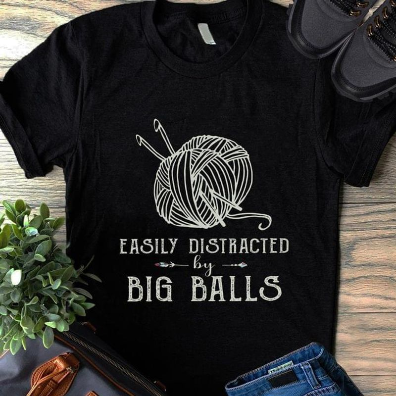 Yarns Easily Distracted By Big Balls Crochet & Knitting Lover Gift Black T Shirt Men And Women S-6XL Cotton