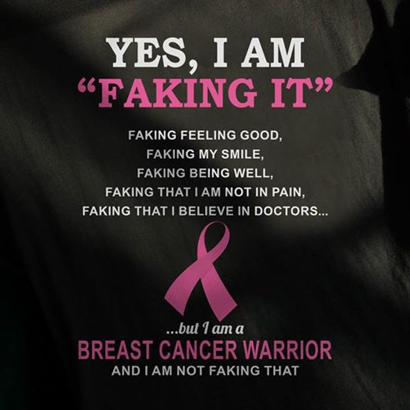 Yes I Am Faking It But I Am A Breast Cancer Warrior And I Am Not Faking That  T-shirt Black B1