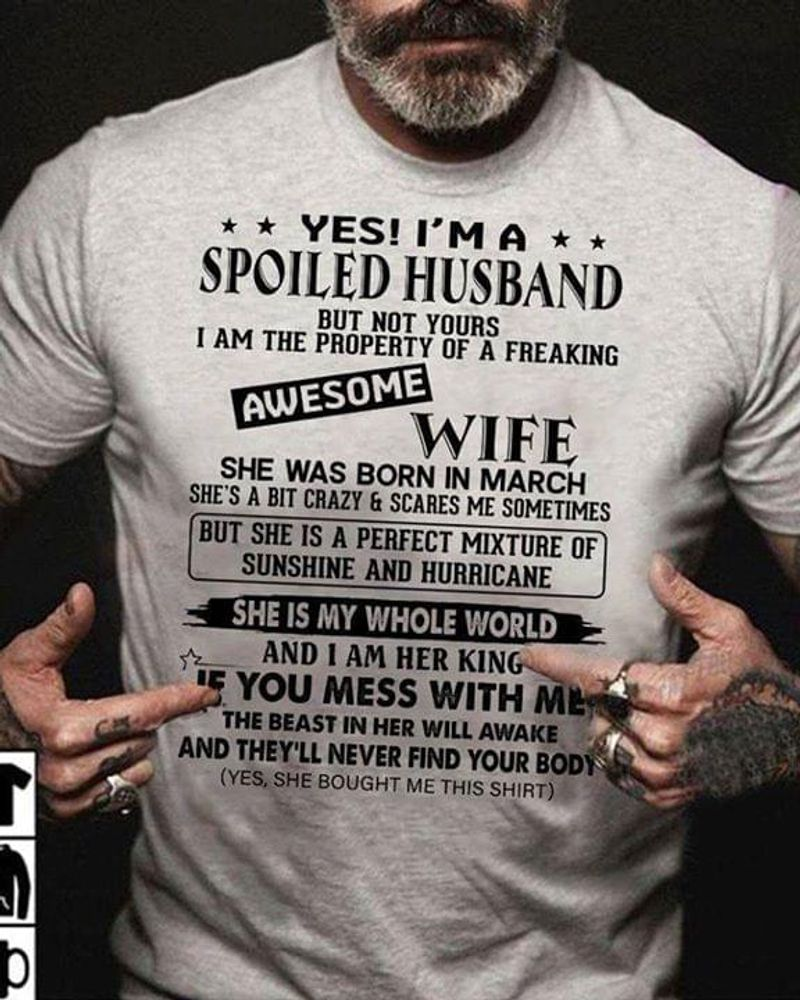 Yes I'm A Spoil Husband She Was Born In March Birthday Gitf Grey T Shirt Men/ Woman S-6XL Cotton