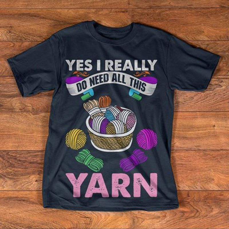 Yes I Really Do Need All This Yarn  T-shirt Black A5
