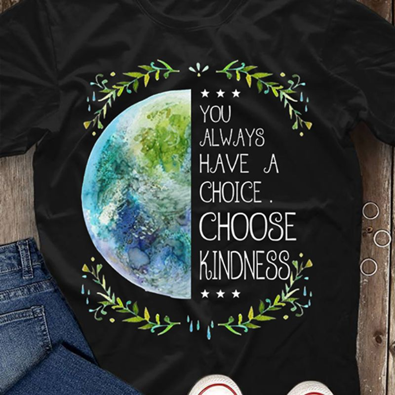You Always Have A Choice Choose Kindness   T-shirt Black B1