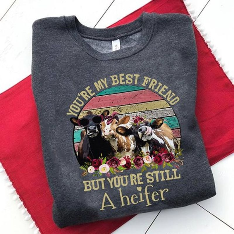You Are My Best Friend  But You Are Still A Heifer T Shirt Grey B1