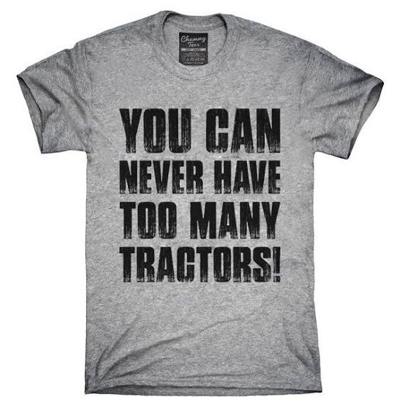 You Can Never Have Too Many Tragtors  T Shirt Grey B1