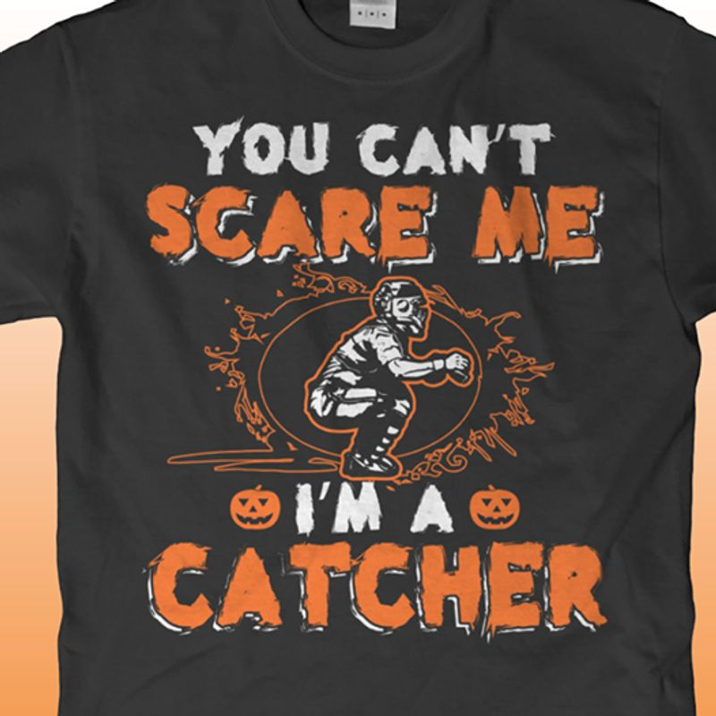 You Cant Scare Me Im A Catcher T-shirt Black B7
