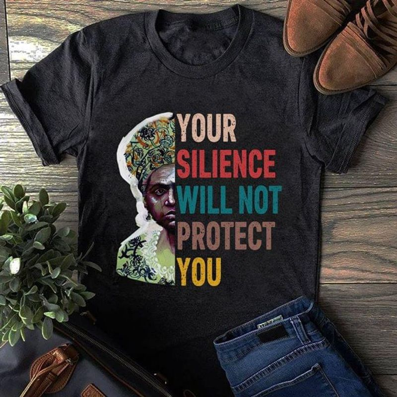 Your Silience Will Not Protect You Audre Lorde Fighting For Women Right Black T Shirt Men And Women S-6XL Cotton